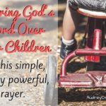Declaring God's Word over your Children