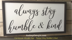 Farmhouse Wooden Sign - Always Stay Humble and Kind
