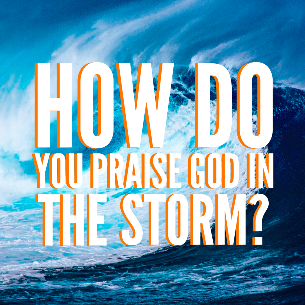 How Do You Praise God in the Storm