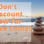 Don't Discount How Far You Have Come