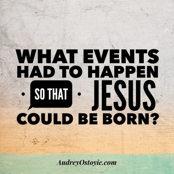 What events had to happen so that Jesus could be born?