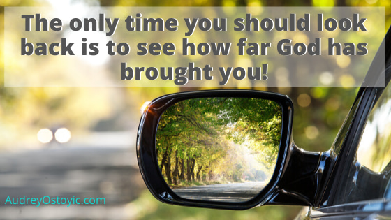 The only time you should be looking back is to see how far God has brought you.