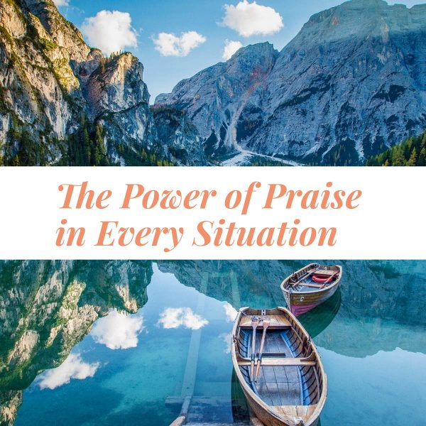 The Power of Praise in Every situation and circumstance