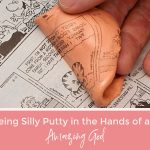 Being Silly Putty in the Hands of an Amazing God